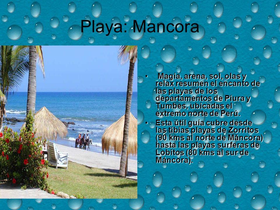 Playa: Mancora Magia, arena, sol, olas y relax resumen el encanto de las playas de los departamentos de Piura y Tumbes, ubicadas el extremo norte de Perú.