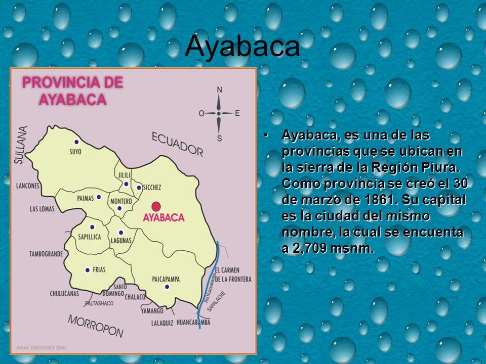 Ayabaca Ayabaca, es una de las provincias que se ubican en la sierra de la Región Piura.