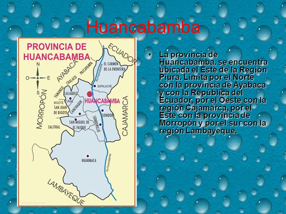 Huancabamba La provincia de Huancabamba, se encuentra ubicada el Este de la Región Piura.