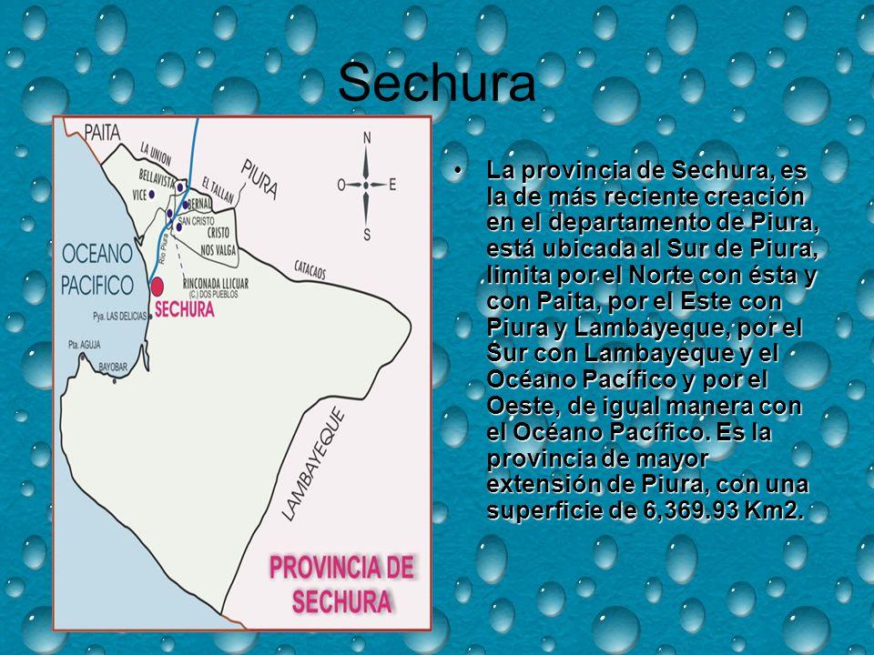 Sechura La provincia de Sechura, es la de más reciente creación en el departamento de Piura, está ubicada al Sur de Piura, limita por el Norte con ésta y con Paita, por el Este con Piura y Lambayeque, por el Sur con Lambayeque y el Océano Pacífico y por el Oeste, de igual manera con el Océano Pacífico.