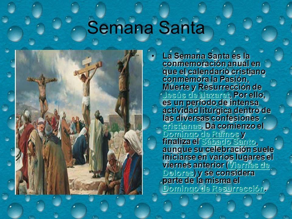 Semana Santa La Semana Santa es la conmemoración anual en que el calendario cristiano conmemora la Pasión, Muerte y Resurrección de Jesús de Nazaret.