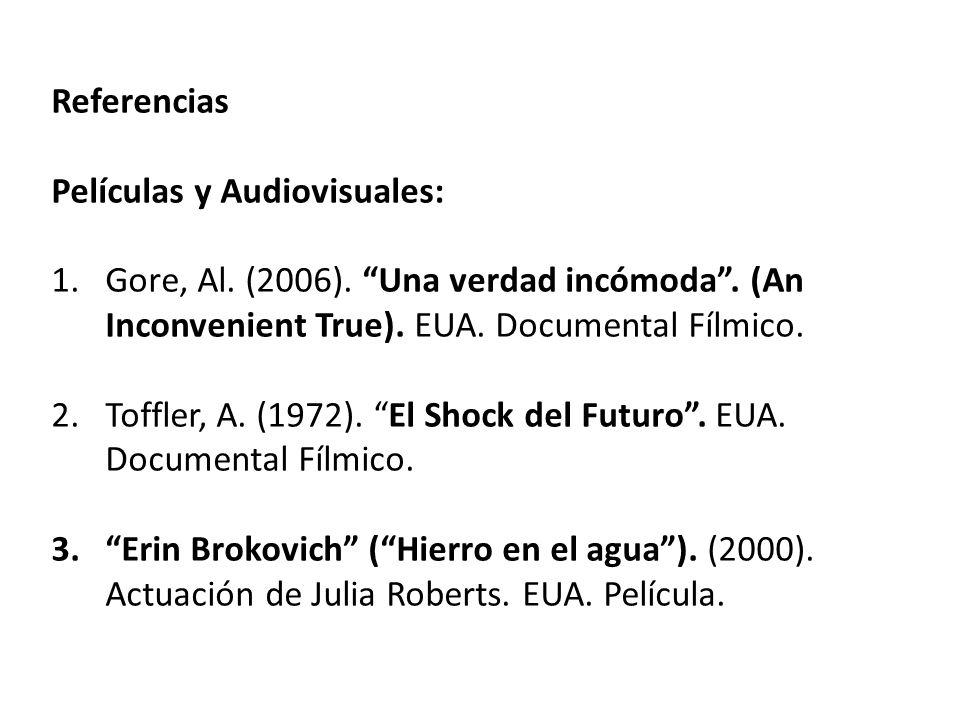 Referencias Películas y Audiovisuales: 1.Gore, Al. (2006). Una verdad incómoda. (An Inconvenient True). EUA. Documental Fílmico. 2.Toffler, A. (1972).