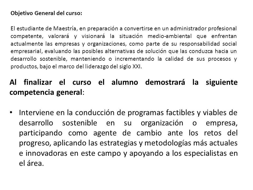 Objetivo General del curso: El estudiante de Maestría, en preparación a convertirse en un administrador profesional competente, valorará y visionará l