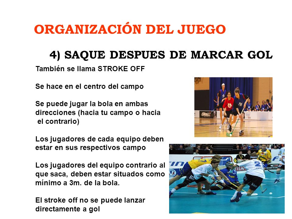 ORGANIZACIÓN DEL JUEGO También se llama STROKE OFF Se hace en el centro del campo Se puede jugar la bola en ambas direcciones (hacia tu campo o hacia