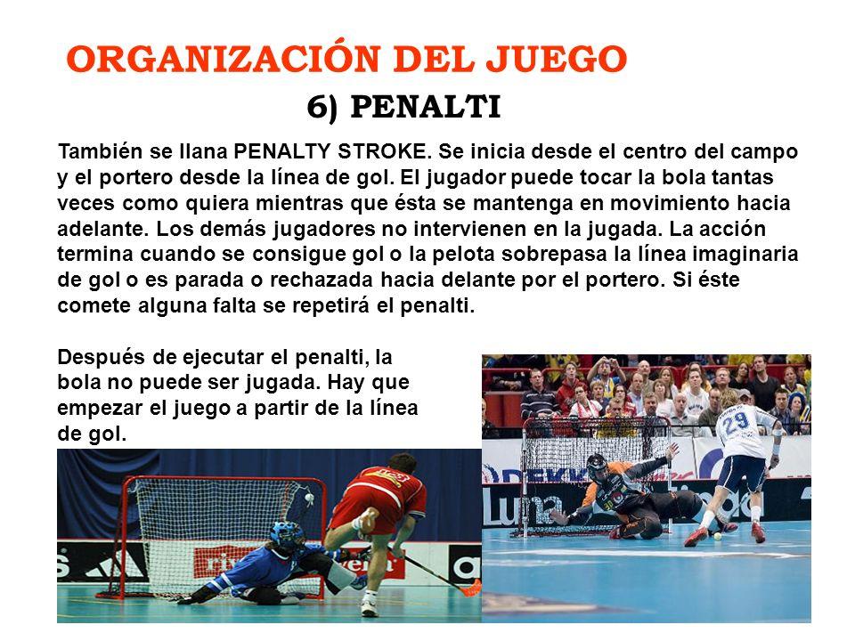 ORGANIZACIÓN DEL JUEGO También se llana PENALTY STROKE. Se inicia desde el centro del campo y el portero desde la línea de gol. El jugador puede tocar