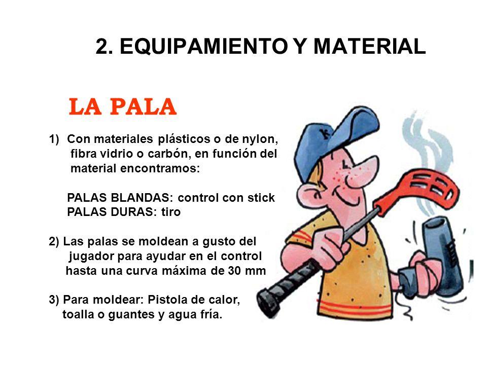 LA PALA 2. EQUIPAMIENTO Y MATERIAL 1)Con materiales plásticos o de nylon, fibra vidrio o carbón, en función del material encontramos: PALAS BLANDAS: c