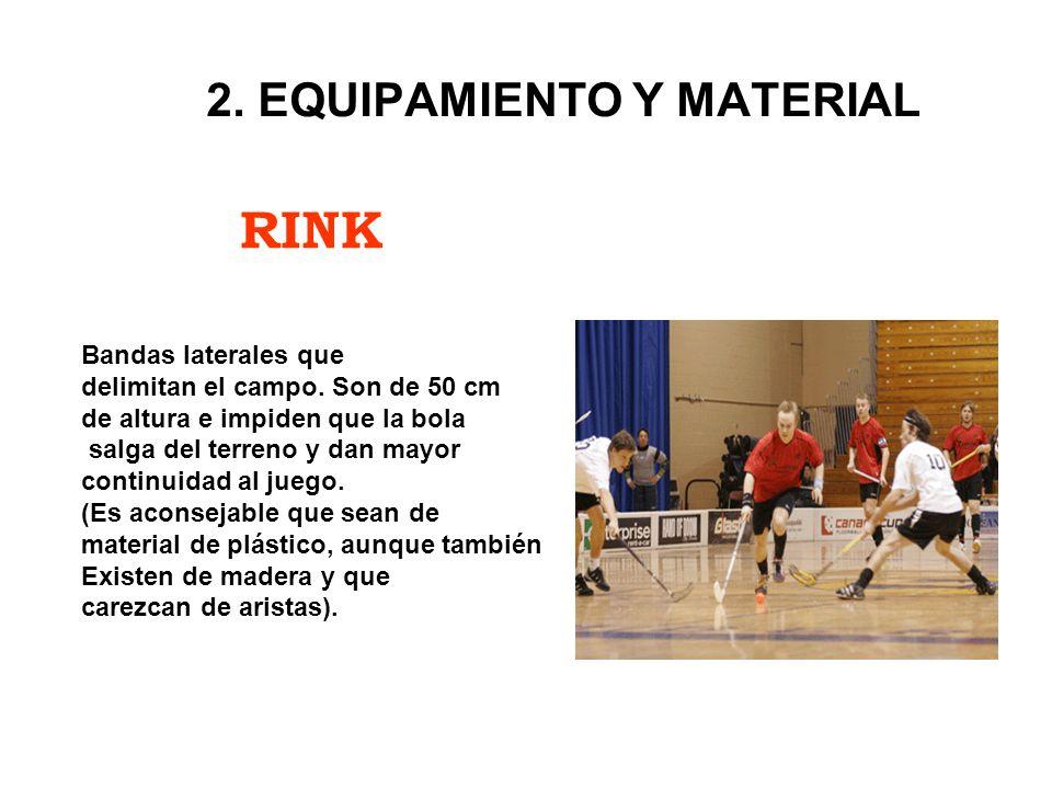 RINK 2. EQUIPAMIENTO Y MATERIAL Bandas laterales que delimitan el campo. Son de 50 cm de altura e impiden que la bola salga del terreno y dan mayor co