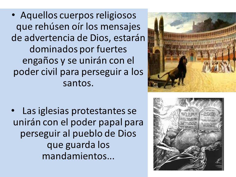 Aquellos cuerpos religiosos que rehúsen oír los mensajes de advertencia de Dios, estarán dominados por fuertes engaños y se unirán con el poder civil