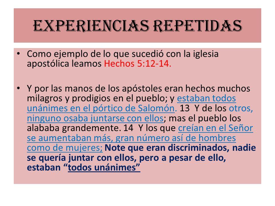 Experiencias repetidas Como ejemplo de lo que sucedió con la iglesia apostólica leamos Hechos 5:12-14. Y por las manos de los apóstoles eran hechos mu