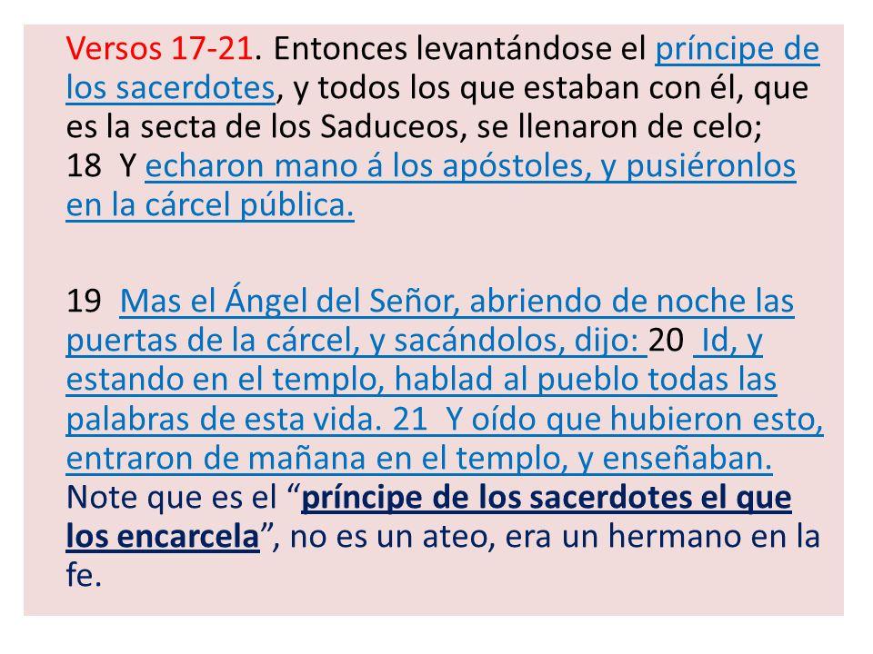 Versos 17-21. Entonces levantándose el príncipe de los sacerdotes, y todos los que estaban con él, que es la secta de los Saduceos, se llenaron de cel