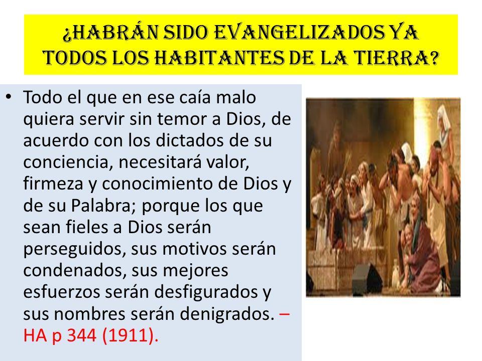 ¿Habrán sido evangelizados ya todos los habitantes de la tierra? Todo el que en ese caía malo quiera servir sin temor a Dios, de acuerdo con los dicta