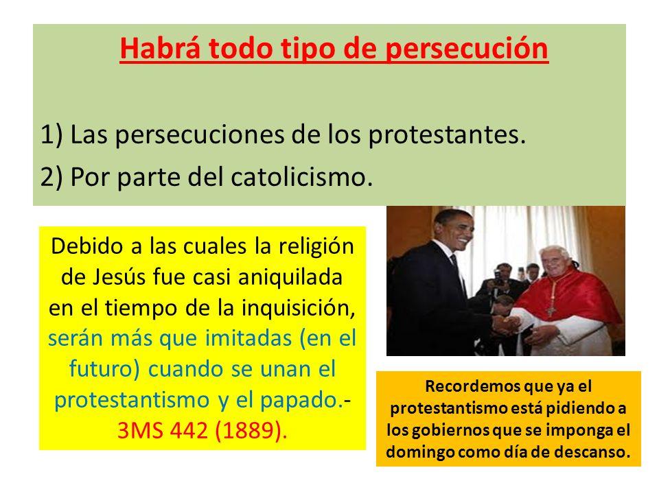 Habrá todo tipo de persecución 1) Las persecuciones de los protestantes. 2) Por parte del catolicismo. Debido a las cuales la religión de Jesús fue ca
