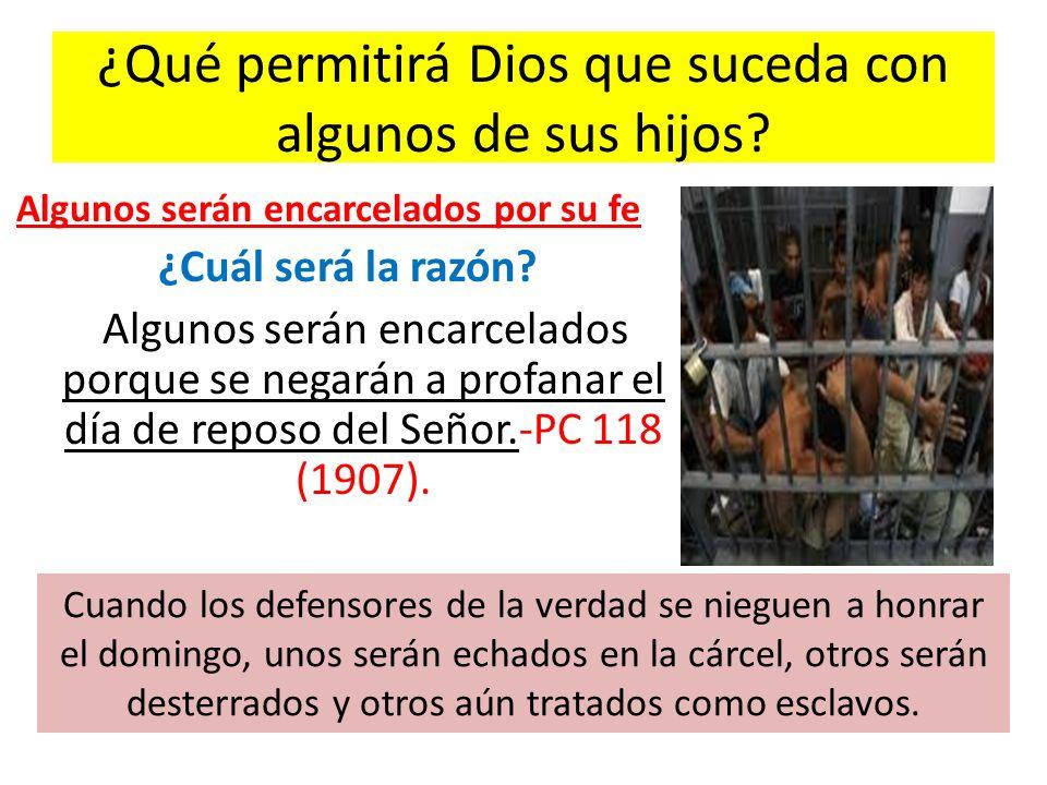 ¿Qué permitirá Dios que suceda con algunos de sus hijos? Algunos serán encarcelados por su fe ¿Cuál será la razón? Algunos serán encarcelados porque s