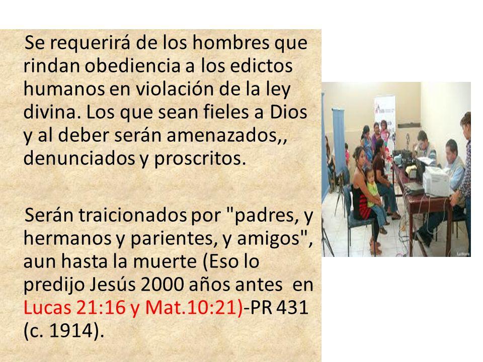 Se requerirá de los hombres que rindan obediencia a los edictos humanos en violación de la ley divina. Los que sean fieles a Dios y al deber serán ame