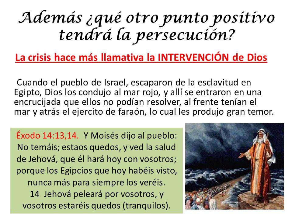 Además ¿qué otro punto positivo tendrá la persecución? La crisis hace más llamativa la INTERVENCIÓN de Dios Cuando el pueblo de Israel, escaparon de l