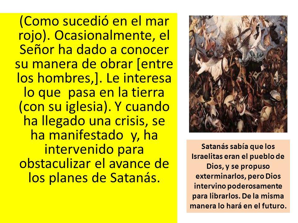 (Como sucedió en el mar rojo). Ocasionalmente, el Señor ha dado a conocer su manera de obrar [entre los hombres,]. Le interesa lo que pasa en la tierr