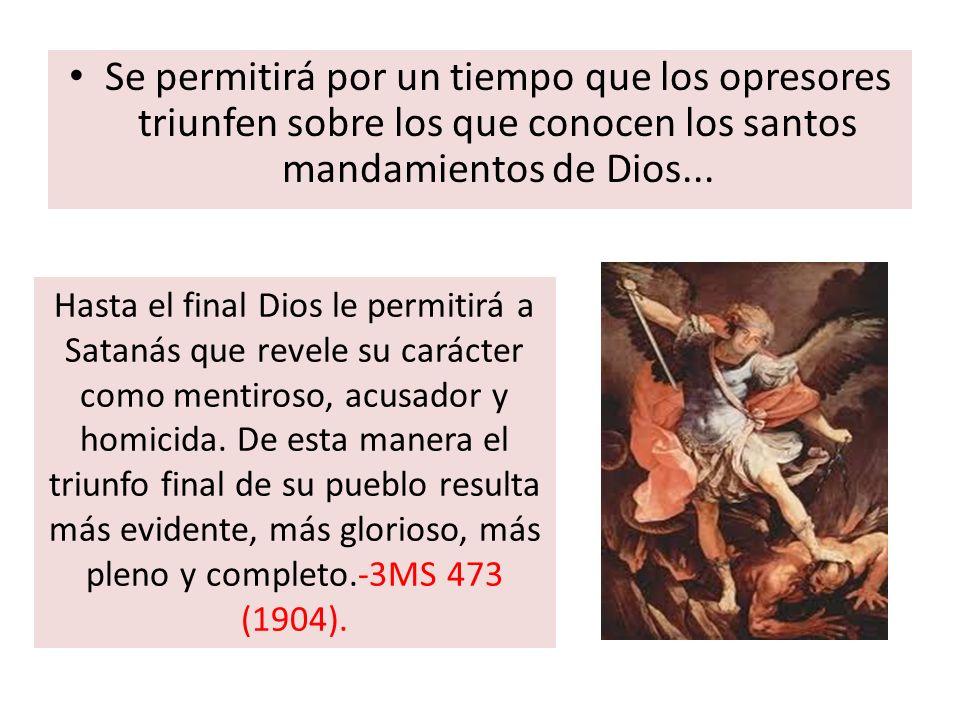 Se permitirá por un tiempo que los opresores triunfen sobre los que conocen los santos mandamientos de Dios... Hasta el final Dios le permitirá a Sata