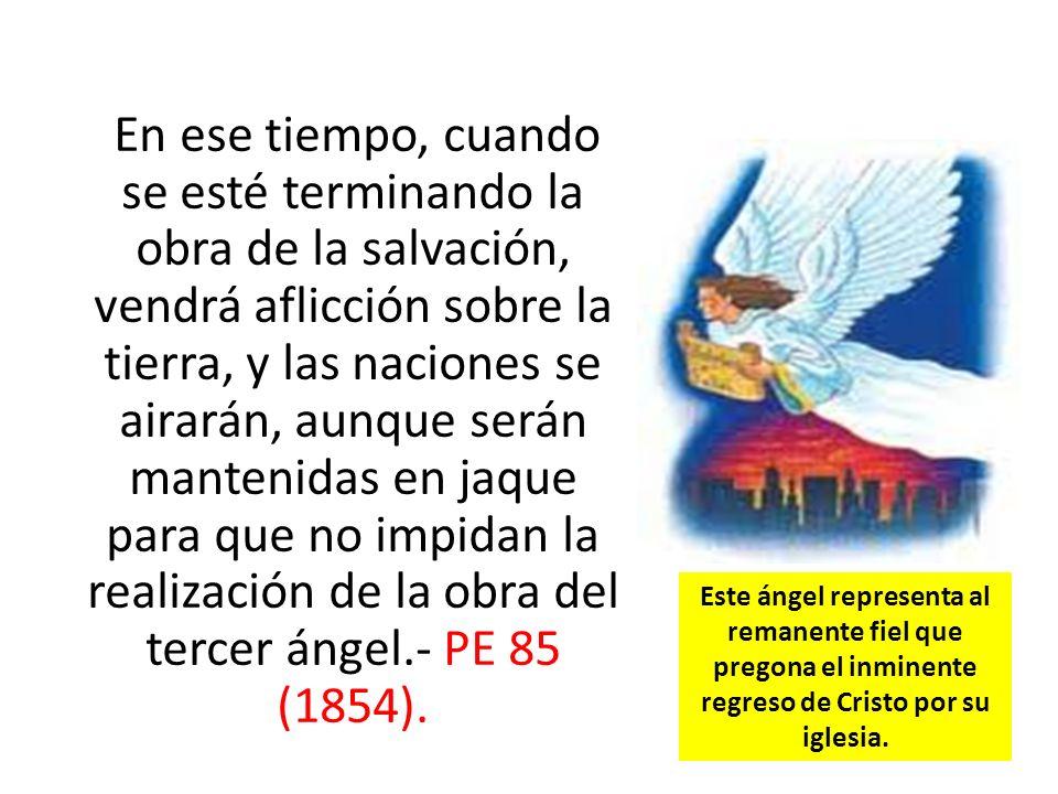 En ese tiempo, cuando se esté terminando la obra de la salvación, vendrá aflicción sobre la tierra, y las naciones se airarán, aunque serán mantenidas