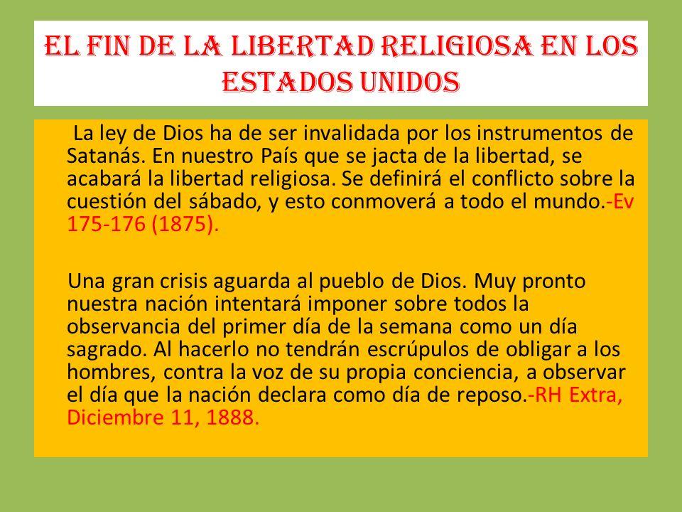 El fin de la libertad religiosa en los Estados Unidos La ley de Dios ha de ser invalidada por los instrumentos de Satanás. En nuestro País que se jact