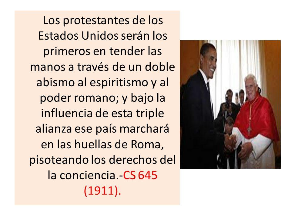 Los protestantes de los Estados Unidos serán los primeros en tender las manos a través de un doble abismo al espiritismo y al poder romano; y bajo la