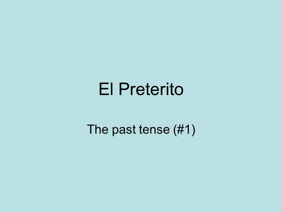 El Preterito The past tense (#1)