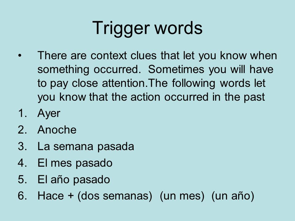 Trigger words There are context clues that let you know when something occurred.