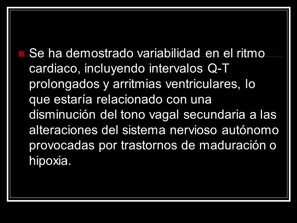 Se ha demostrado variabilidad en el ritmo cardiaco, incluyendo intervalos Q-T prolongados y arritmias ventriculares, lo que estaría relacionado con un