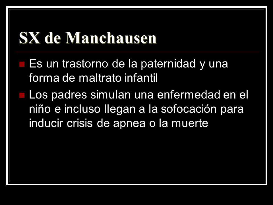 SX de Manchausen Es un trastorno de la paternidad y una forma de maltrato infantil Los padres simulan una enfermedad en el niño e incluso llegan a la