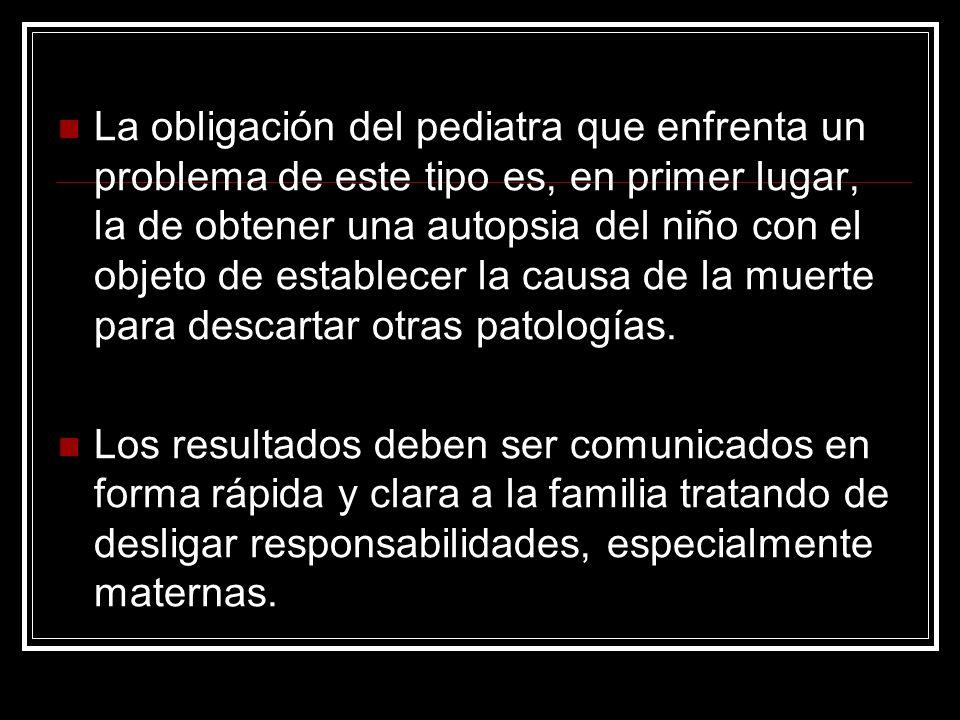 La obligación del pediatra que enfrenta un problema de este tipo es, en primer lugar, la de obtener una autopsia del niño con el objeto de establecer