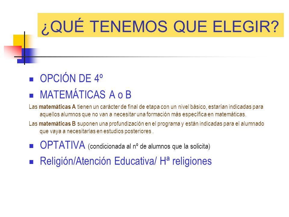 ¿QUÉ TENEMOS QUE ELEGIR? OPCIÓN DE 4º MATEMÁTICAS A o B Las matemáticas A tienen un carácter de final de etapa con un nivel básico, estarían indicadas