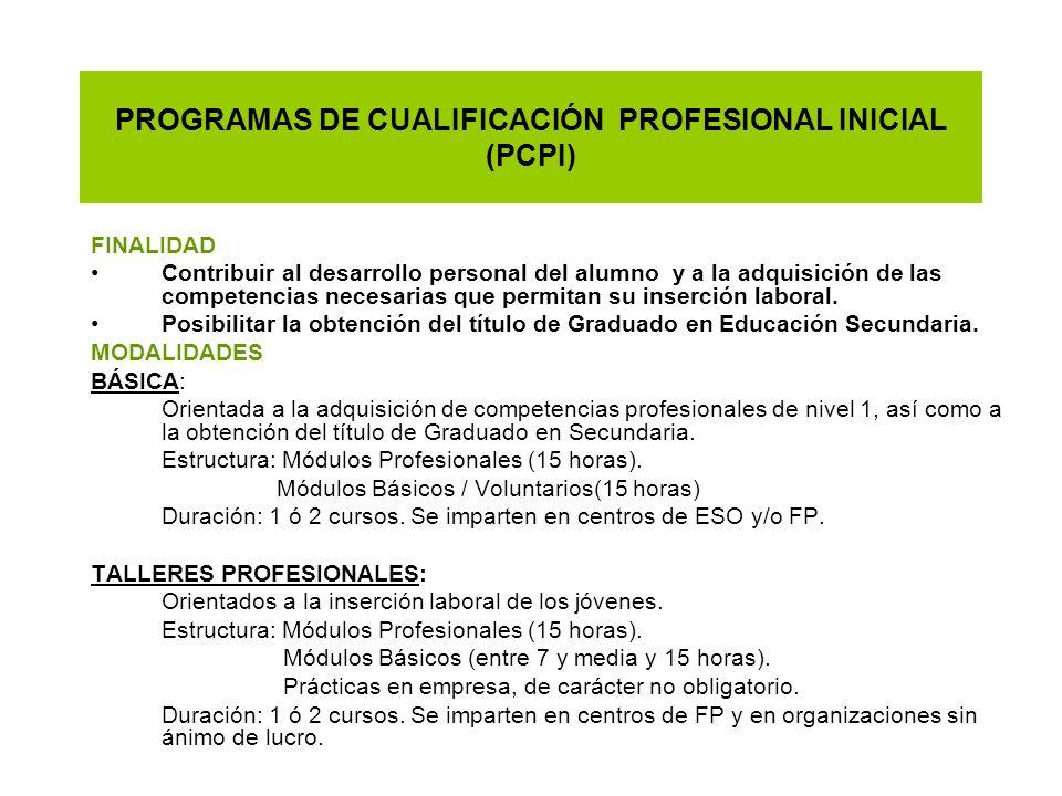PROGRAMAS DE CUALIFICACIÓN PROFESIONAL INICIAL (PCPI) FINALIDAD Contribuir al desarrollo personal del alumno y a la adquisición de las competencias ne