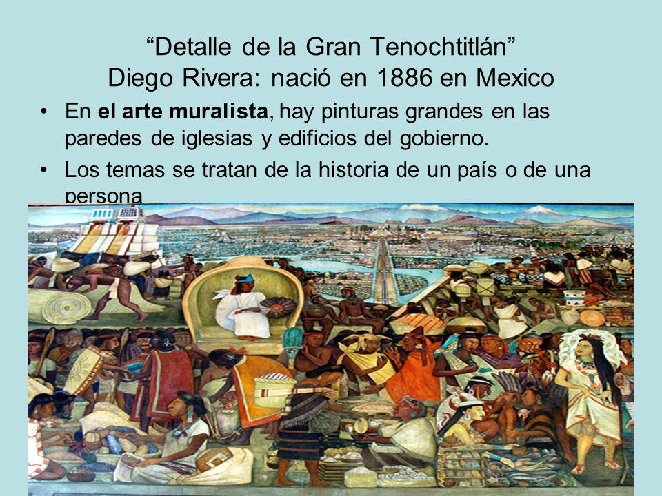 Detalle de la Gran Tenochtitlán Diego Rivera: nació en 1886 en Mexico En el arte muralista, hay pinturas grandes en las paredes de iglesias y edificio