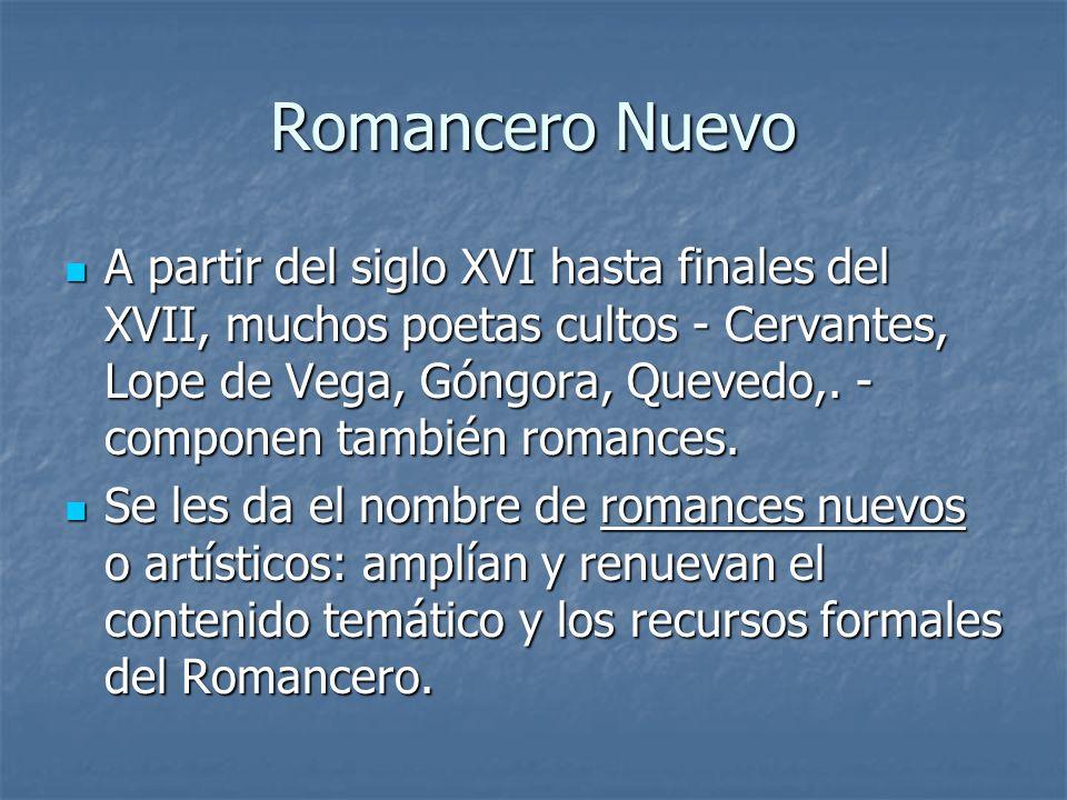 Romancero Nuevo A partir del siglo XVI hasta finales del XVII, muchos poetas cultos - Cervantes, Lope de Vega, Góngora, Quevedo,. - componen también r