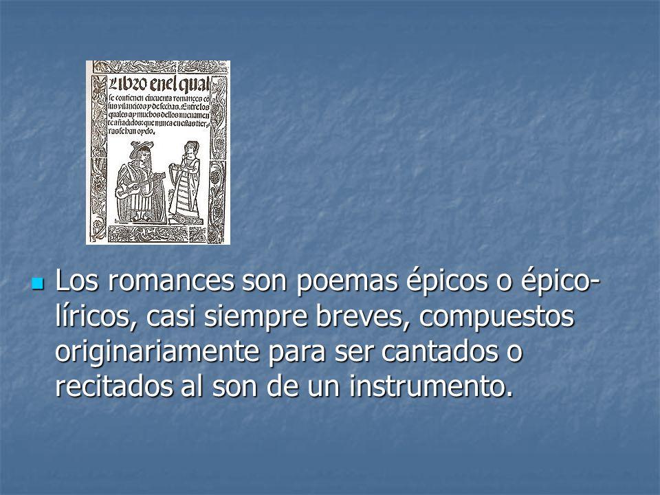 Los romances son poemas épicos o épico- líricos, casi siempre breves, compuestos originariamente para ser cantados o recitados al son de un instrument