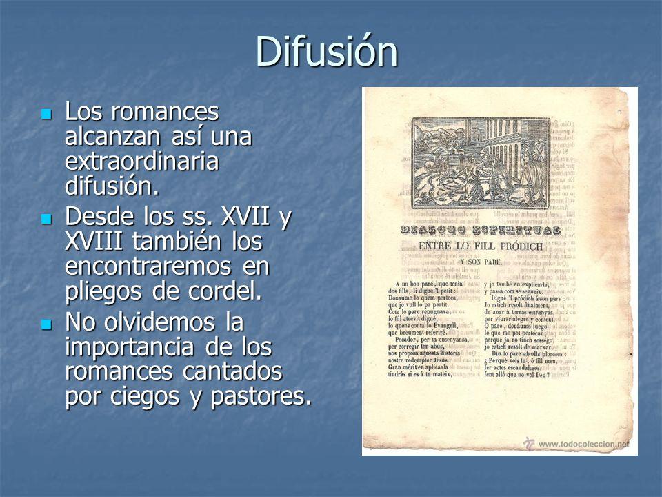 Difusión Los romances alcanzan así una extraordinaria difusión. Los romances alcanzan así una extraordinaria difusión. Desde los ss. XVII y XVIII tamb