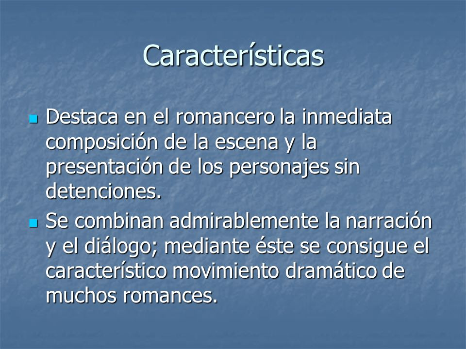Características Destaca en el romancero la inmediata composición de la escena y la presentación de los personajes sin detenciones. Destaca en el roman