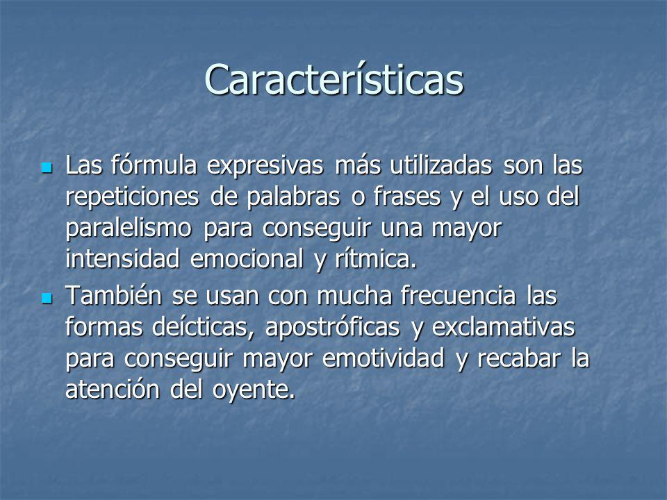 Características Las fórmula expresivas más utilizadas son las repeticiones de palabras o frases y el uso del paralelismo para conseguir una mayor inte