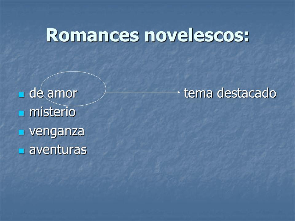 Romances novelescos: de amor tema destacado de amor tema destacado misterio misterio venganza venganza aventuras aventuras