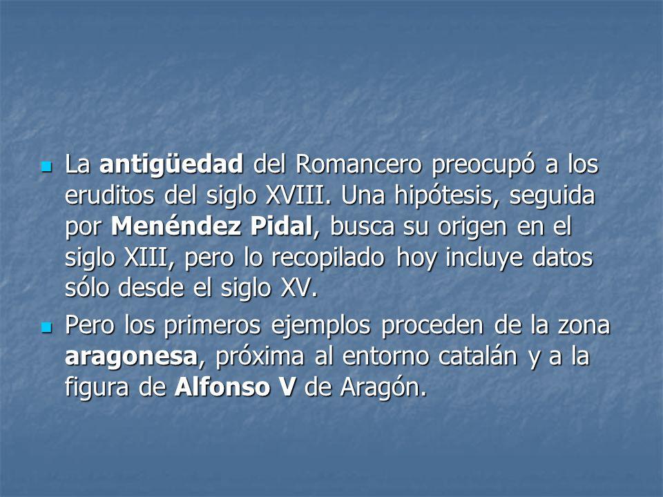 La antigüedad del Romancero preocupó a los eruditos del siglo XVIII. Una hipótesis, seguida por Menéndez Pidal, busca su origen en el siglo XIII, pero