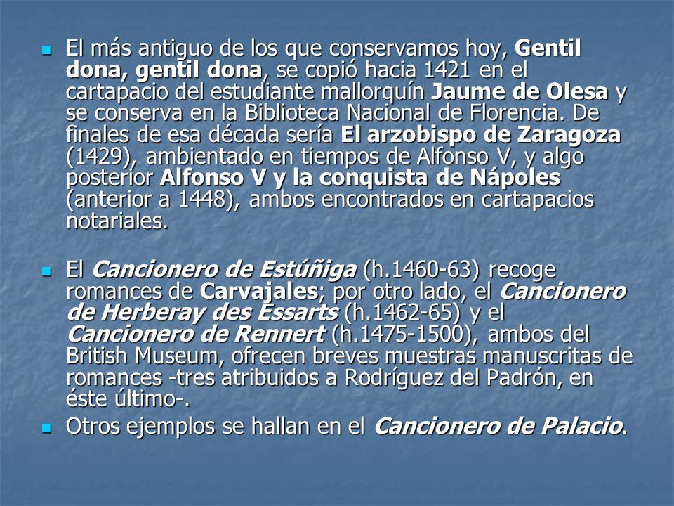 El más antiguo de los que conservamos hoy, Gentil dona, gentil dona, se copió hacia 1421 en el cartapacio del estudiante mallorquín Jaume de Olesa y s