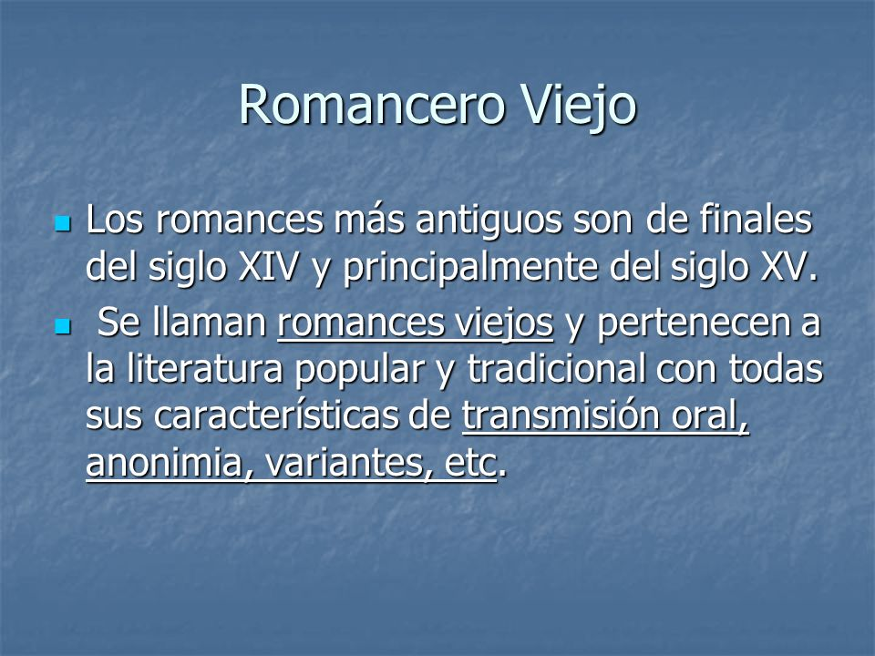 Romancero Viejo Los romances más antiguos son de finales del siglo XIV y principalmente del siglo XV. Los romances más antiguos son de finales del sig