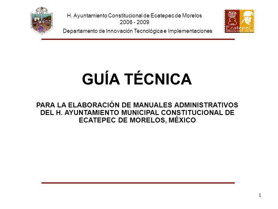 GUÍA TÉCNICA PARA LA ELABORACIÓN DE MANUALES ADMINISTRATIVOS DEL H. AYUNTAMIENTO MUNICIPAL CONSTITUCIONAL DE ECATEPEC DE MORELOS, MÉXICO H. Ayuntamien