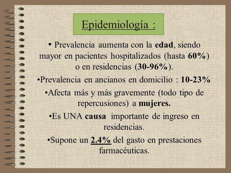 Epidemiología : Prevalencia aumenta con la edad, siendo mayor en pacientes hospitalizados (hasta 60%) o en residencias (30-96%). Prevalencia en ancian