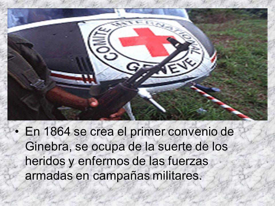 En 1864 se crea el primer convenio de Ginebra, se ocupa de la suerte de los heridos y enfermos de las fuerzas armadas en campañas militares.