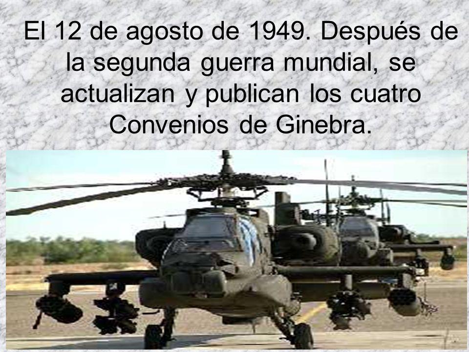 El 12 de agosto de 1949. Después de la segunda guerra mundial, se actualizan y publican los cuatro Convenios de Ginebra.