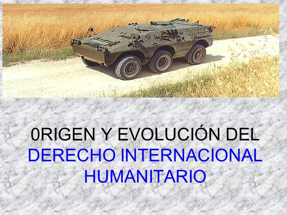 0RIGEN Y EVOLUCIÓN DEL DERECHO INTERNACIONAL HUMANITARIO