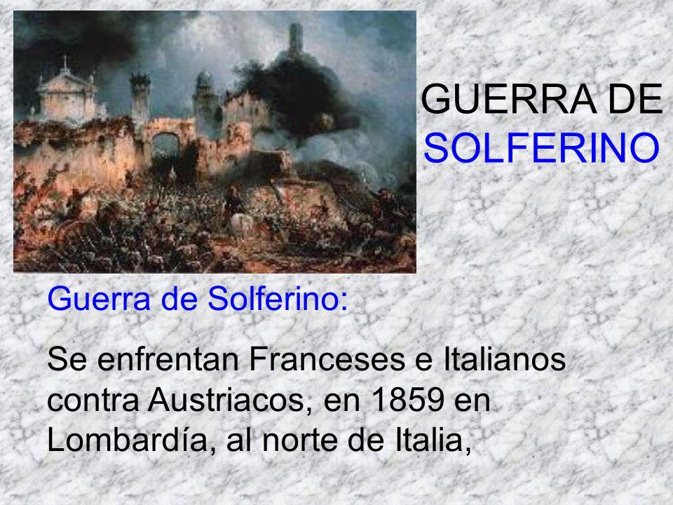 GUERRA DE SOLFERINO Guerra de Solferino: Se enfrentan Franceses e Italianos contra Austriacos, en 1859 en Lombardía, al norte de Italia,