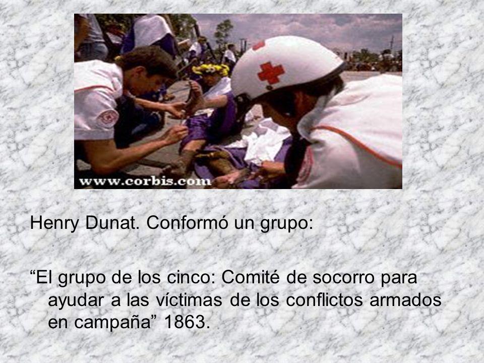 Henry Dunat. Conformó un grupo: El grupo de los cinco: Comité de socorro para ayudar a las víctimas de los conflictos armados en campaña 1863.