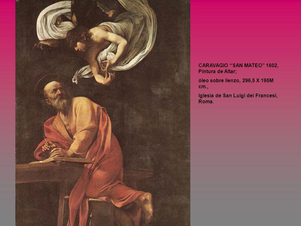 CARAVAGIO SAN MATEO 1602, Pintura de Altar; óleo sobre lienzo, 296,5 X 195M cm., Iglesia de San Luigi dei Francesi, Roma.