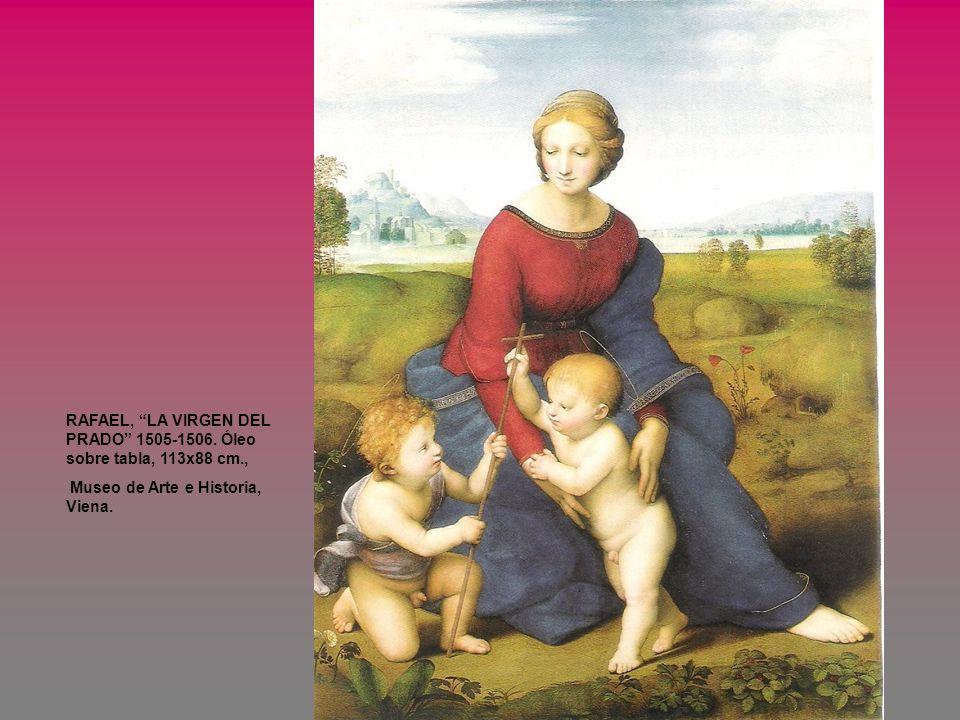 RAFAEL, LA VIRGEN DEL PRADO 1505-1506. Óleo sobre tabla, 113x88 cm., Museo de Arte e Historia, Viena.